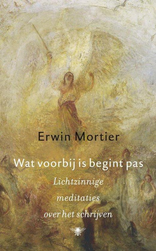 Wat voorbij is begint pas - Erwin Mortier |