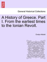 A History of Greece. Part I. from the Earliest Times to the Ionian Revolt.