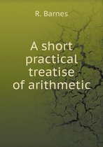 A Short Practical Treatise of Arithmetic