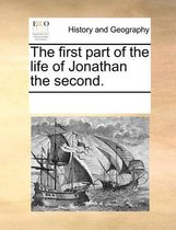 The First Part of the Life of Jonathan the Second.