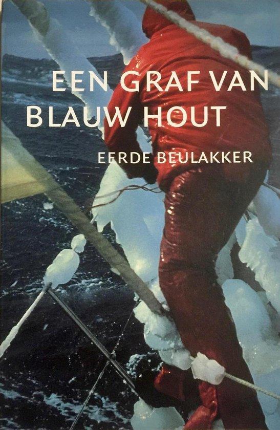 Een Graf Van Blauw Hout - E. Beulakker |