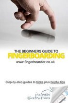 The Beginners Guide to Fingerboarding- Tricks & Tips