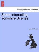Some Interesting Yorkshire Scenes.