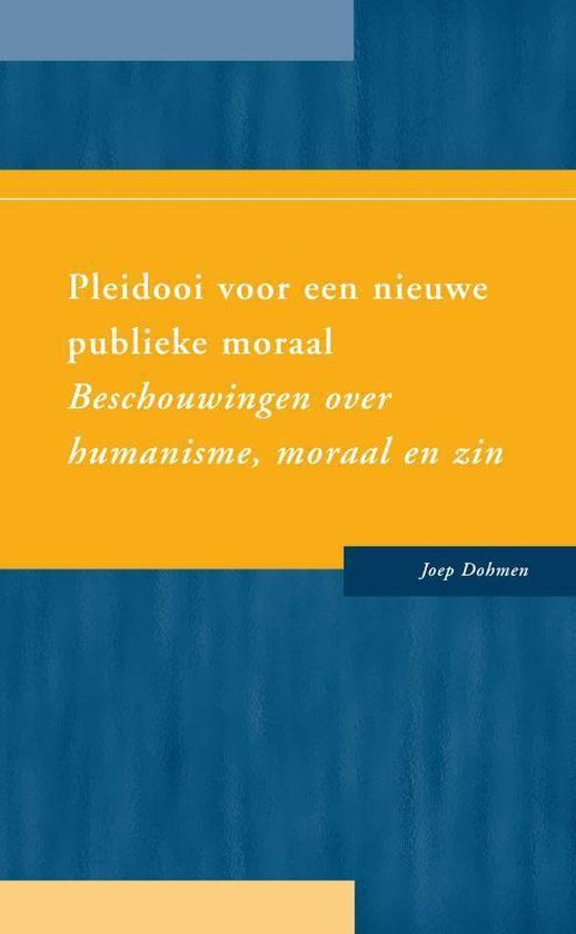 Pleidooi voor een nieuwe publieke moraal - Joep Dohmen |