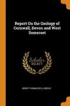 Report on the Geology of Cornwall, Devon and West Somerset