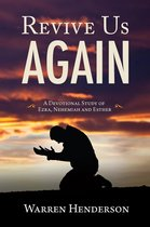 Revive Us Again - A Devotional Study of Ezra, Nehemiah and Esther