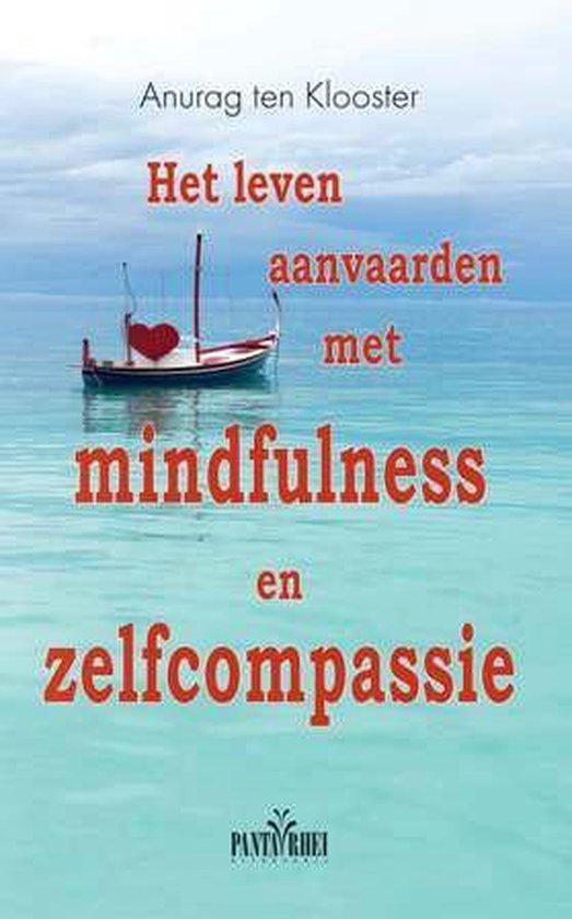 Het leven aanvaarden met mindfulness en zelfcompassie - Anurag Ten Klooster | Readingchampions.org.uk