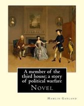 A Member of the Third House; A Story of Political Warfare, by