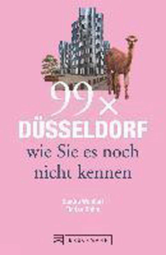 99 x Düsseldorf wie Sie es noch nicht kennen