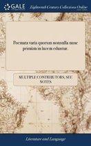 Poemata Varia Quorum Nonnulla Nunc Prim�m in Lucem Eduntur.