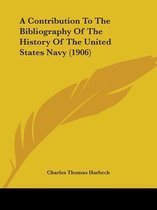 A Contribution to the Bibliography of the History of the United States Navy (1906)