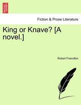 King or Knave? [A Novel.]