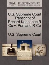 U.S. Supreme Court Transcript of Record Kennebec R Co V. Portland R Co