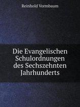 Die Evangelischen Schulordnungen Des Sechszehnten Jahrhunderts
