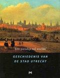 `Een paradijs vol weelde'. Geschiedenis van de stad Utrecht