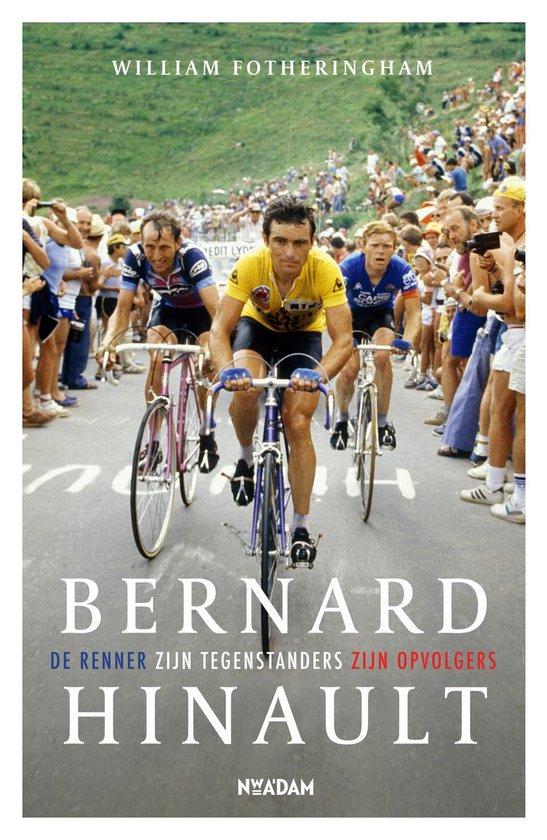 Bernard Hinault. De renner, zijn tegenstanders, zijn opvolgers - William Fotheringham |