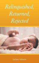 Relinquished, Returned, Rejected