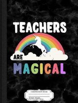 Teachers Are Magical Composition Notebook
