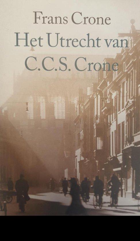 Het Utrecht Van C.C.S. Crone - Frans Crone |