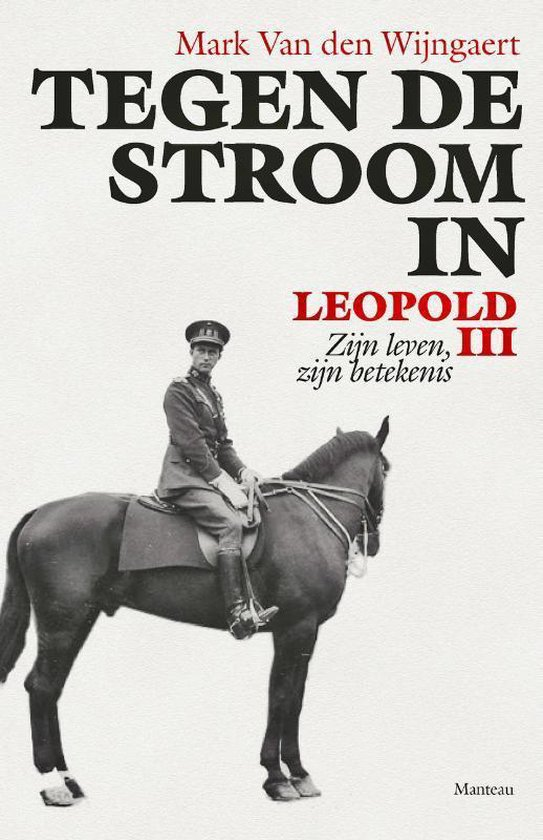 Tegen de stroom in. Leopold III - Mark Van den Wijngaert |