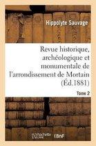 Revue historique, archeologique et monumentale de l'arrondissement de Mortain. Tome 2