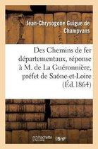 Des Chemins de fer departementaux, reponse a M. de La Gueronniere, prefet de Saone-et-Loire
