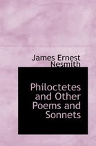 Philoctetes and Other Poems and Sonnets