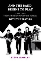 Omslag And the Band Begins to Play. Part Two: The Definitive Guide to the Beatles' With The Beatles