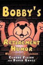 Bobby's Retirement Humor