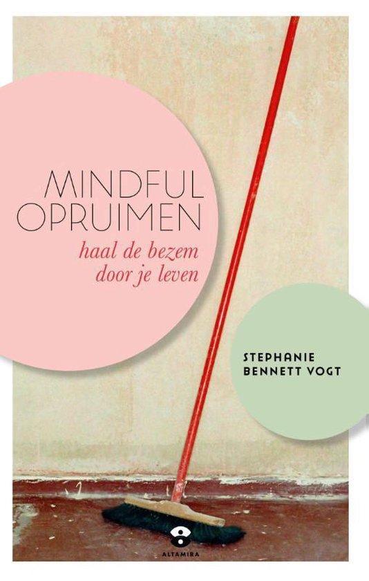Mindful opruimen. Haal de bezem door je leven - Stephanie Bennett Vogt | Fthsonline.com