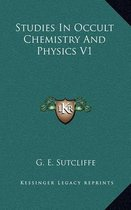 Studies in Occult Chemistry and Physics V1