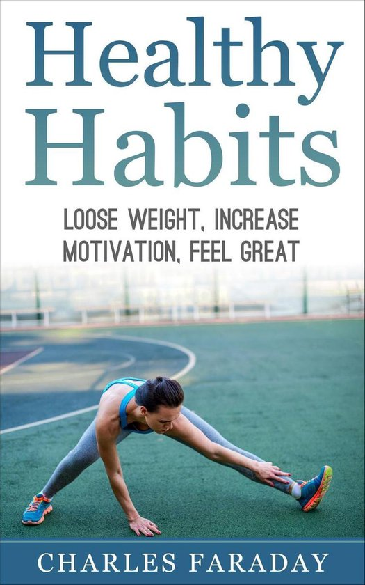 Healthy Habits: Lose Weight, Increase Motivation, Feel Great