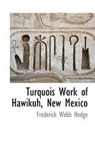 Turquois Work of Hawikuh, New Mexico
