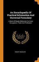 An Encyclop dia of Practical Information and Universal Formulary