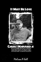 It Must Be Love...Cause I Married a Redneck