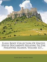 Elihu Root Collection of United States Documents Relating to the Philippine Islands, Volume 137...