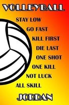 Volleyball Stay Low Go Fast Kill First Die Last One Shot One Kill Not Luck All Skill Jordan