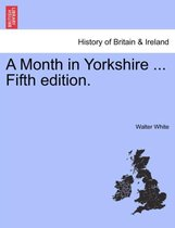 A Month in Yorkshire ... Fifth Edition.