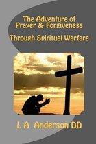 The Adventure of Prayer & Forgiveness Through Spiritual Warfare