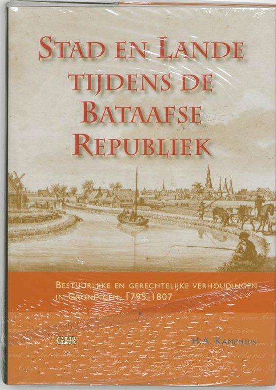 Groninger historische reeks 29 - Stad en lande tijdens de Bataafse Republiek - H.A. Kamphuis |