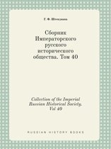 Collection of the Imperial Russian Historical Society. Vol 40
