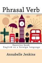 Phrasal Verb: Exercise Book - English as a Foreign Language