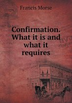 Confirmation. What It Is and What It Requires