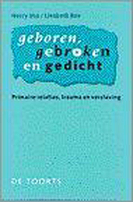 GEBOREN, GEBROKEN EN GEDICHT PRIMAIRE RELATIES TRAUMA EN VERSLAV - Herry Vos | Readingchampions.org.uk