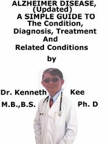 Alzheimer Disease, (Updated) A Simple Guide To The Condition, Diagnosis, Treatment And Related Conditions