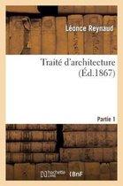 Traite d'architecture. Partie 1 Planches