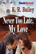 Never Too Late, My Love (Bookstrand Publishing Romance)