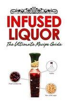 Infused Liquor: The Ultimate Recipe Guide