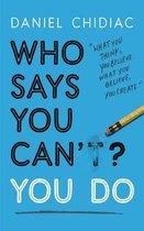 Boek cover Who Says You Cant? You Do van Daniel Chidiac (Onbekend)