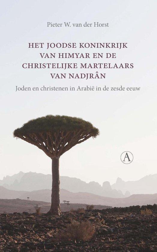 Het joodse koninkrijk van Himyar en de christelijke martelaars van Nadjrân - Pieter W. van der Horst |